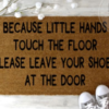 because little hands touch our floor, please leave your shoes at the door